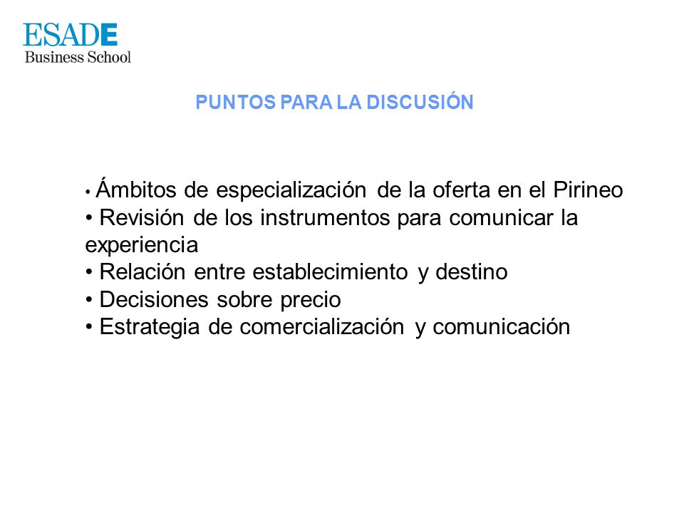 PUNTOS PARA LA DISCUSIÓN Ámbitos de especialización de la oferta en el Pirineo Revisión de los instrumentos para comunicar la experiencia Relación ent