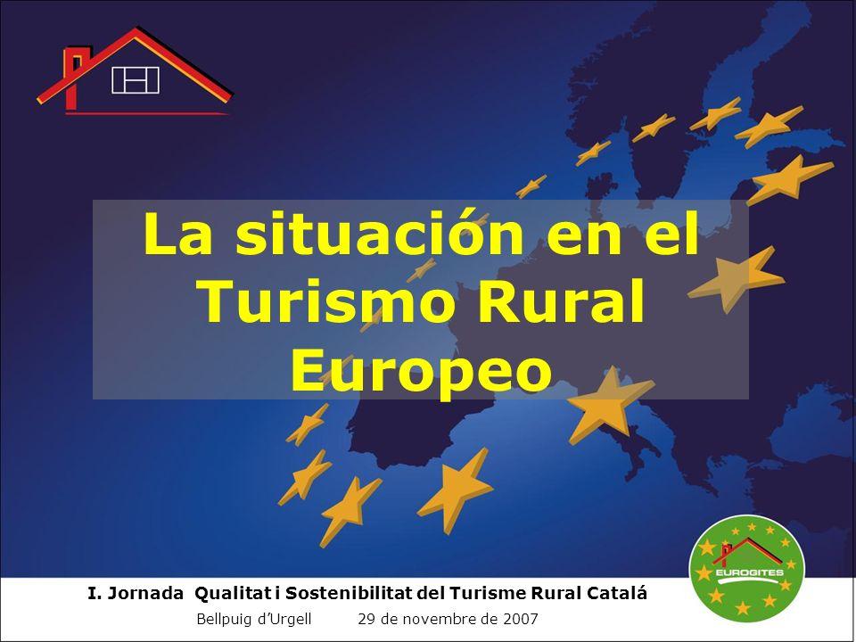 I. Jornada Qualitat i Sostenibilitat del Turisme Rural Catalá Bellpuig dUrgell 29 de novembre de 2007 La situación en el Turismo Rural Europeo
