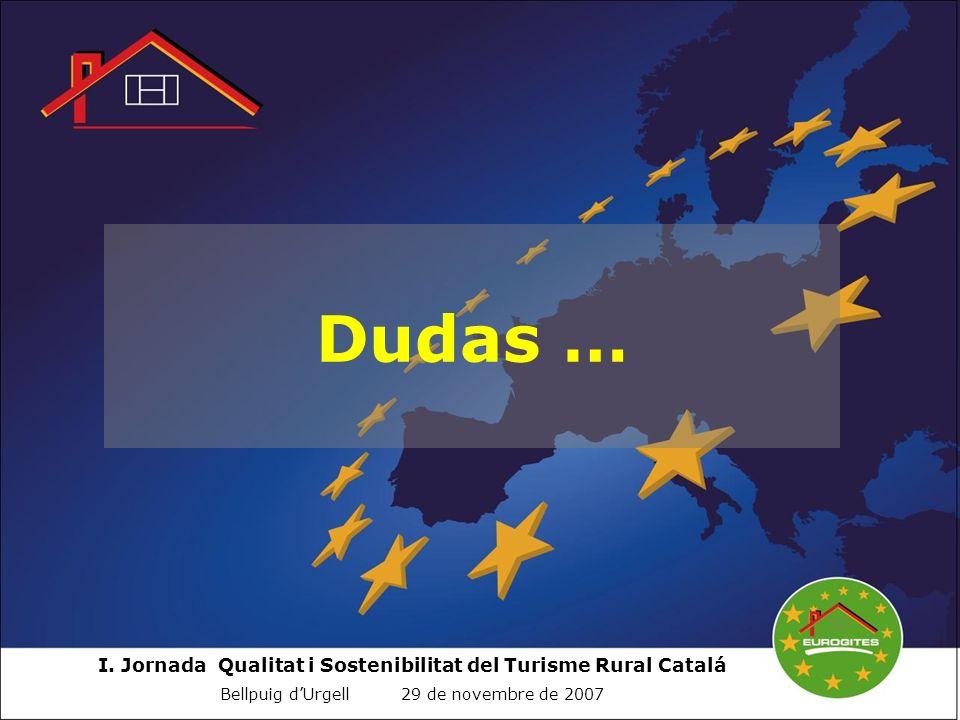 I. Jornada Qualitat i Sostenibilitat del Turisme Rural Catalá Bellpuig dUrgell 29 de novembre de 2007 Dudas …