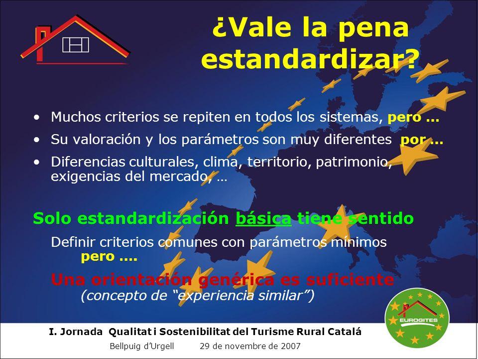 I. Jornada Qualitat i Sostenibilitat del Turisme Rural Catalá Bellpuig dUrgell 29 de novembre de 2007 ¿Vale la pena estandardizar? Muchos criterios se