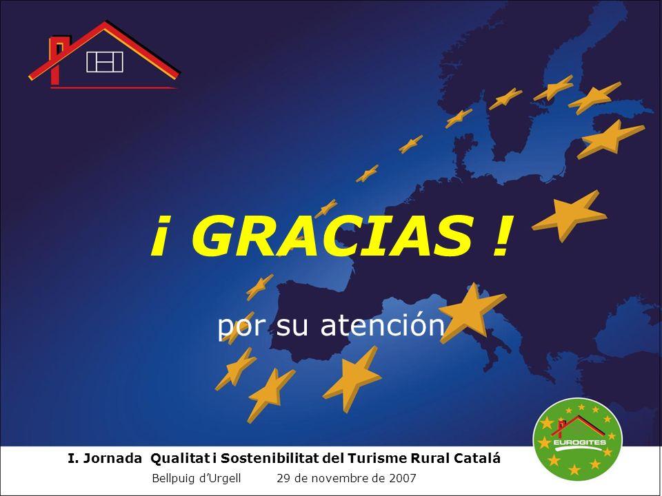I. Jornada Qualitat i Sostenibilitat del Turisme Rural Catalá Bellpuig dUrgell 29 de novembre de 2007 ¡ GRACIAS ! por su atención