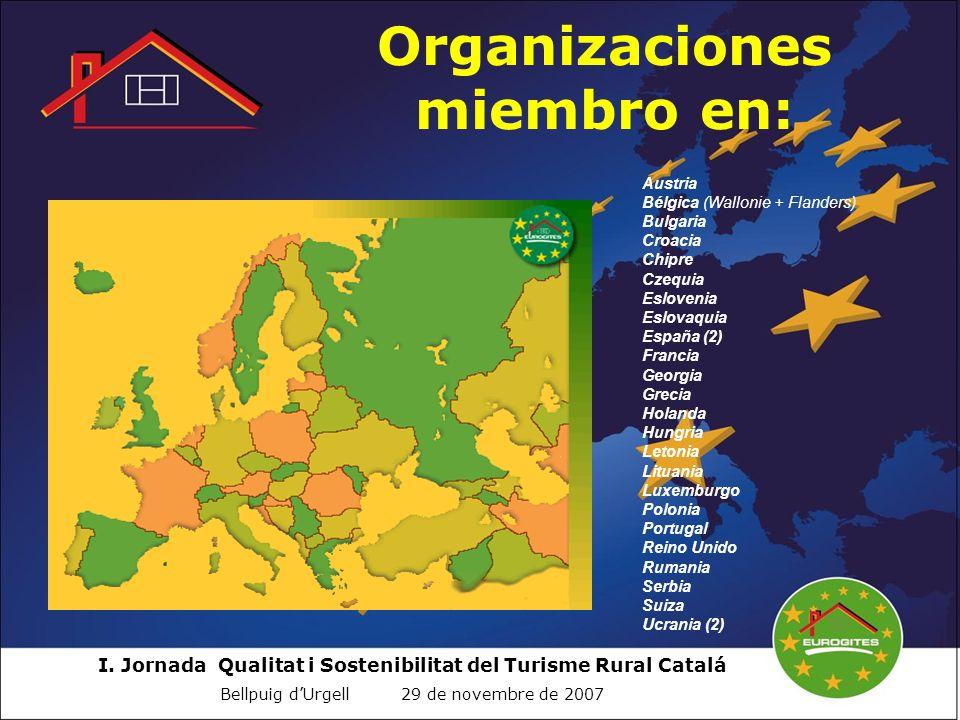 I. Jornada Qualitat i Sostenibilitat del Turisme Rural Catalá Bellpuig dUrgell 29 de novembre de 2007 Organizaciones miembro en: Austria Bélgica (Wall