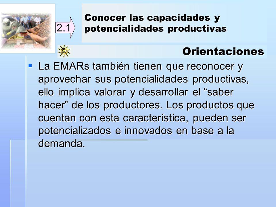 Orientaciones 2.1 La EMARs también tienen que reconocer y aprovechar sus potencialidades productivas, ello implica valorar y desarrollar el saber hace