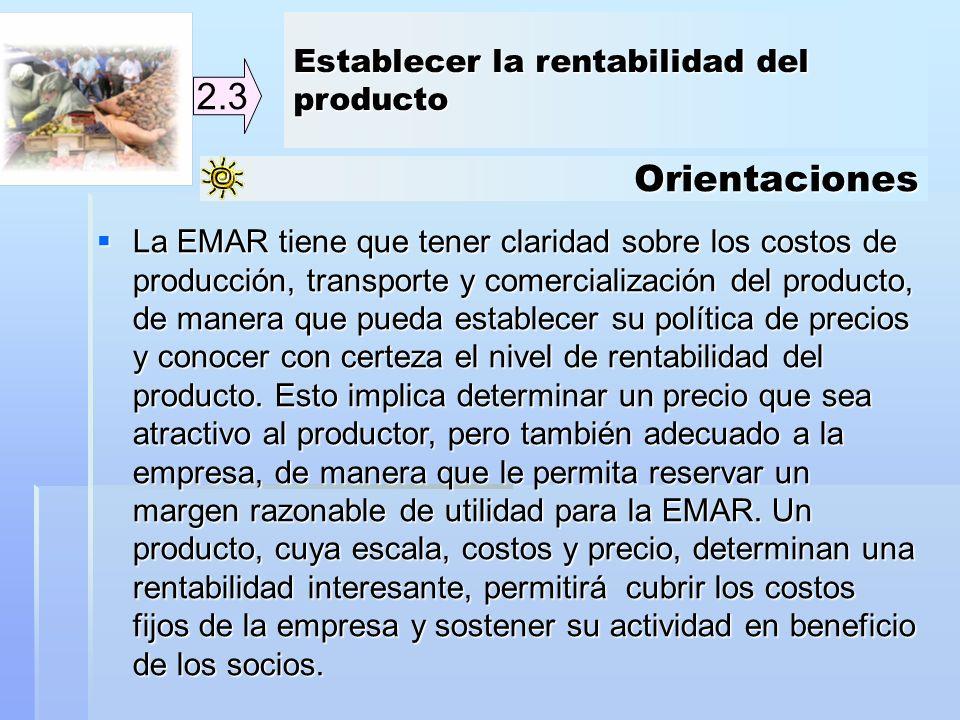 Orientaciones 2.3 La EMAR tiene que tener claridad sobre los costos de producción, transporte y comercialización del producto, de manera que pueda est