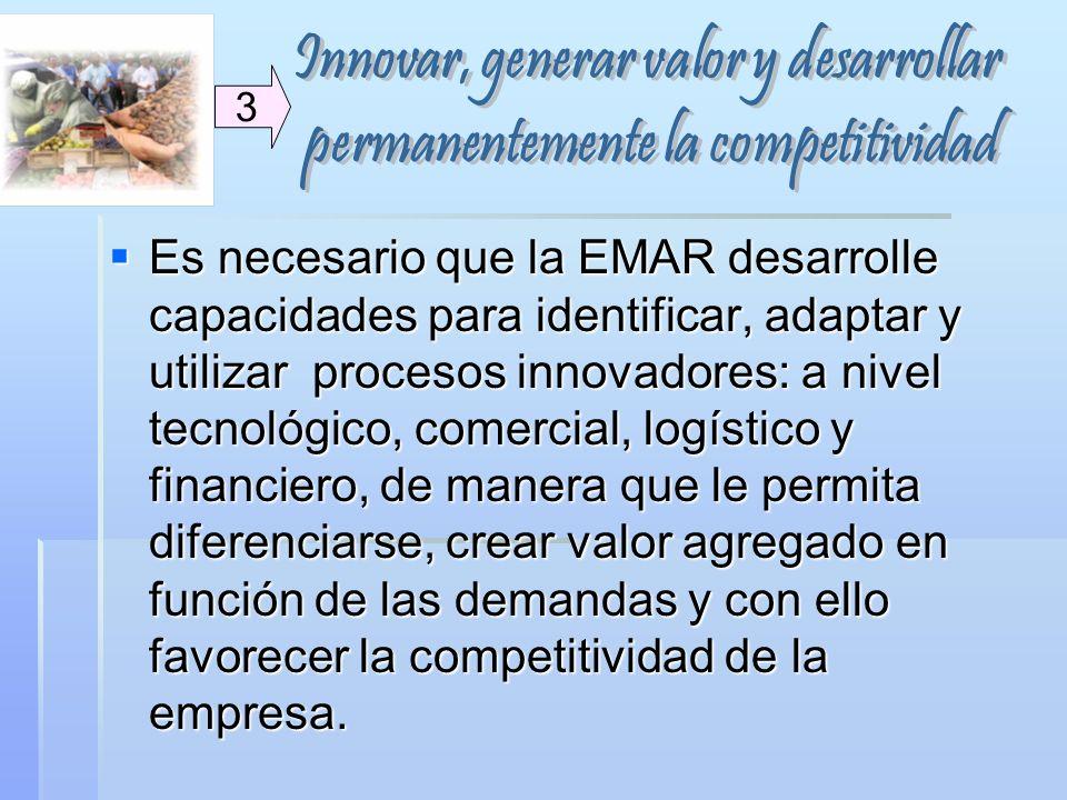 Es necesario que la EMAR desarrolle capacidades para identificar, adaptar y utilizar procesos innovadores: a nivel tecnológico, comercial, logístico y
