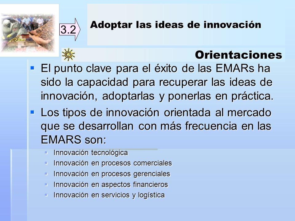 Orientaciones 3.2 El punto clave para el éxito de las EMARs ha sido la capacidad para recuperar las ideas de innovación, adoptarlas y ponerlas en prác