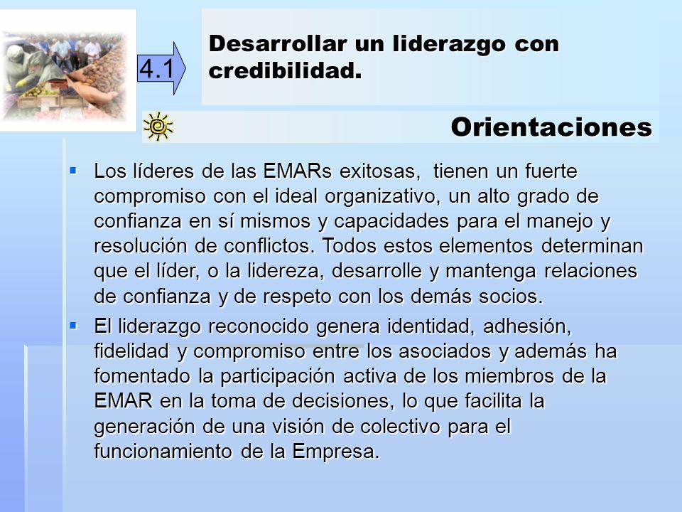 Orientaciones 4.1 Los líderes de las EMARs exitosas, tienen un fuerte compromiso con el ideal organizativo, un alto grado de confianza en sí mismos y