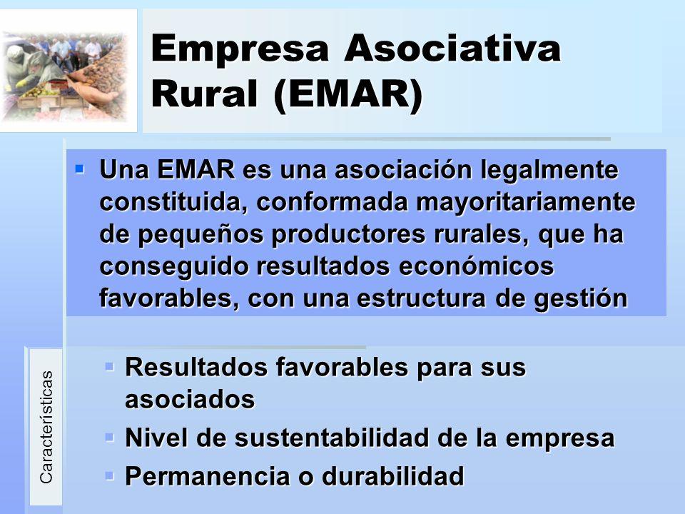 Empresa Asociativa Rural (EMAR) Una EMAR es una asociación legalmente constituida, conformada mayoritariamente de pequeños productores rurales, que ha