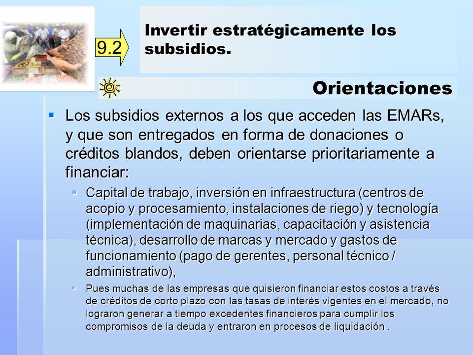 Orientaciones 9.2 Los subsidios externos a los que acceden las EMARs, y que son entregados en forma de donaciones o créditos blandos, deben orientarse