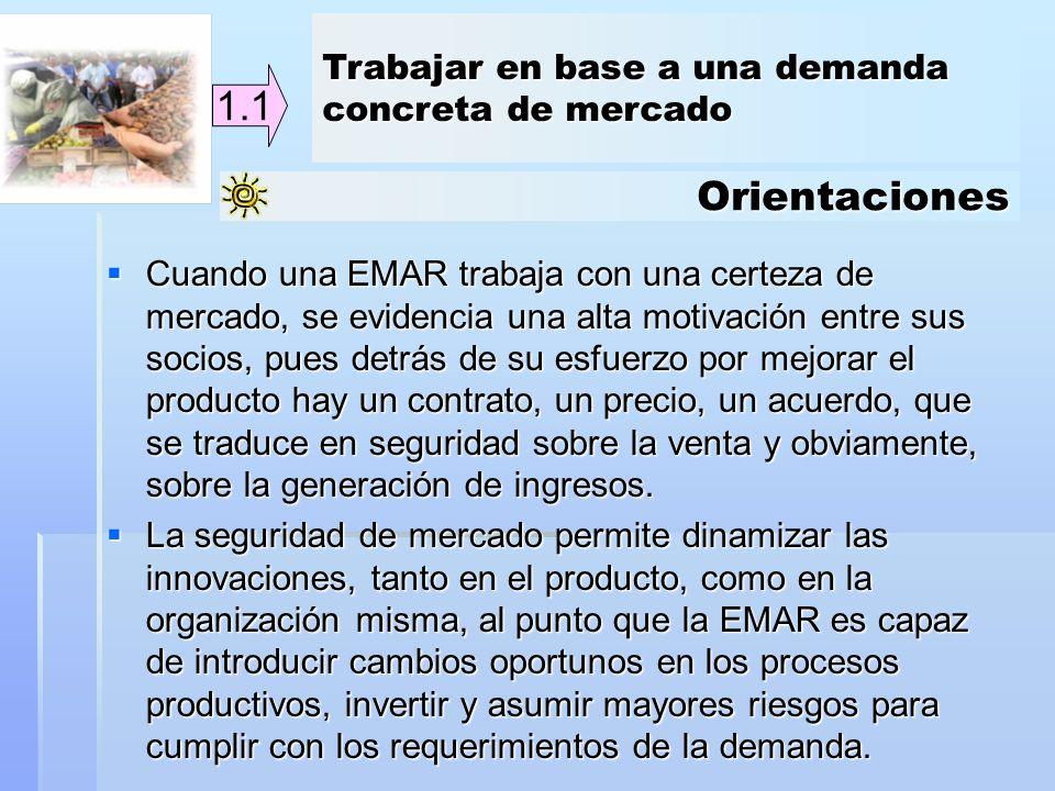 Orientaciones 1.1 Cuando una EMAR trabaja con una certeza de mercado, se evidencia una alta motivación entre sus socios, pues detrás de su esfuerzo po