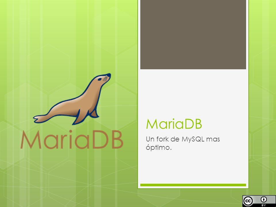 MariaDB Un fork de MySQL mas óptimo.