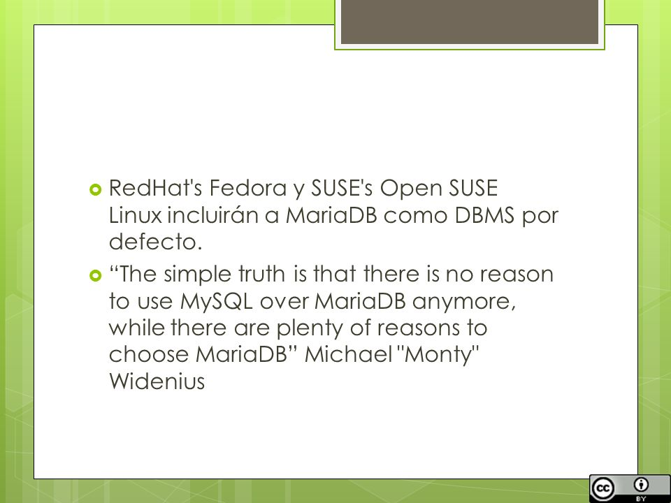 RedHat's Fedora y SUSE's Open SUSE Linux incluirán a MariaDB como DBMS por defecto. The simple truth is that there is no reason to use MySQL over Mari