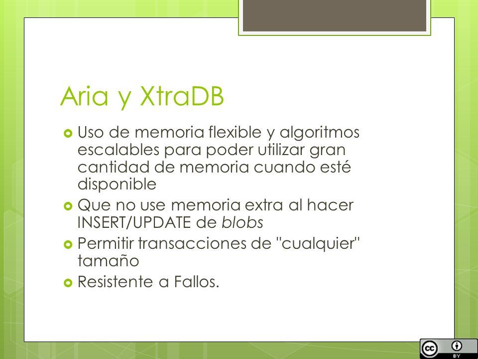 Aria y XtraDB Uso de memoria flexible y algoritmos escalables para poder utilizar gran cantidad de memoria cuando esté disponible Que no use memoria e