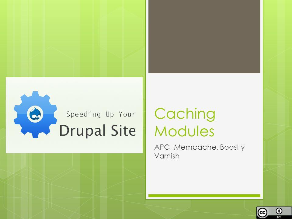 Caching Modules APC, Memcache, Boost y Varnish