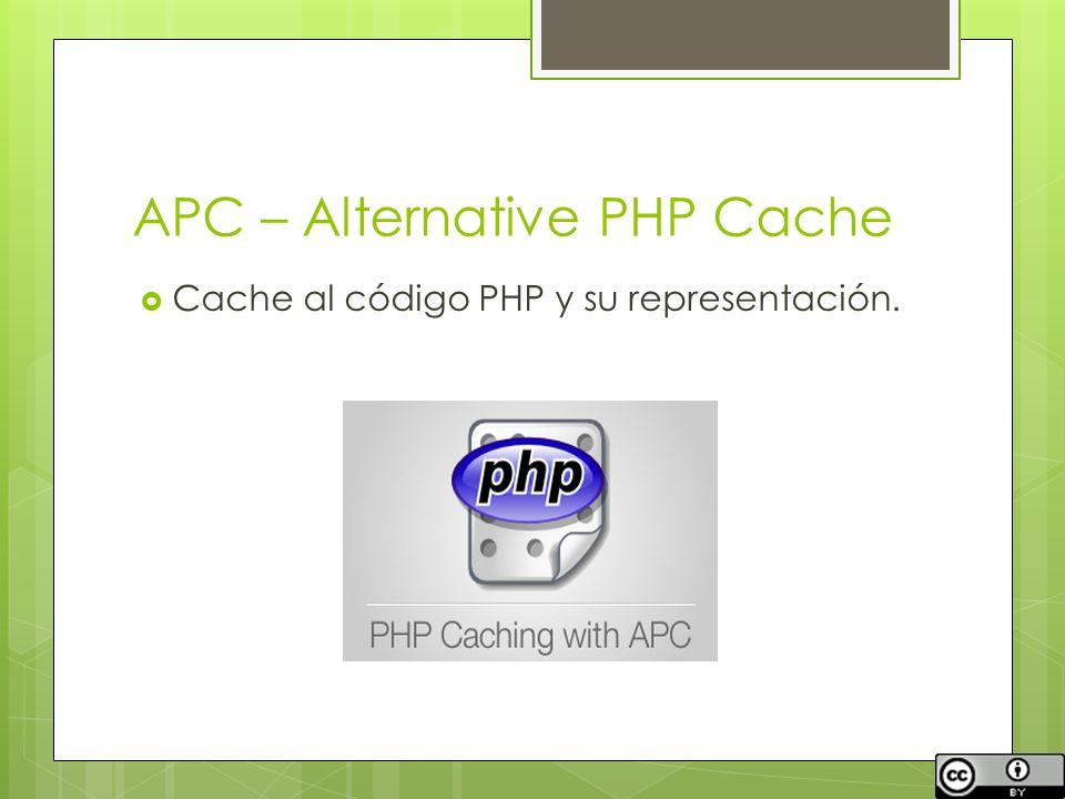 APC – Alternative PHP Cache Cache al código PHP y su representación.