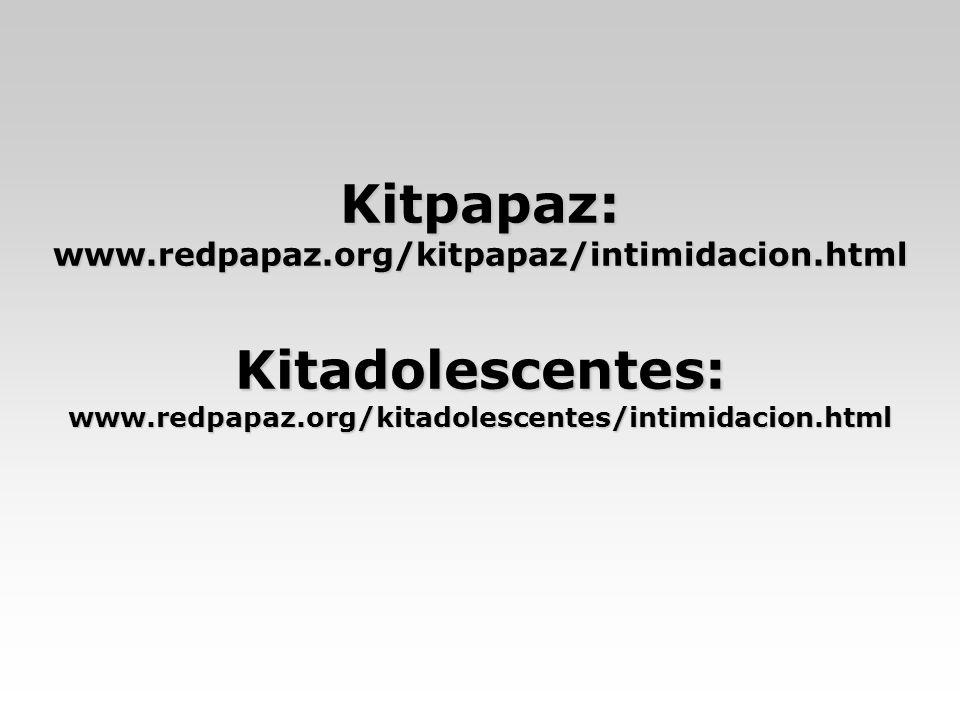 Kitpapaz: www.redpapaz.org/kitpapaz/intimidacion.html Kitadolescentes: www.redpapaz.org/kitadolescentes/intimidacion.html