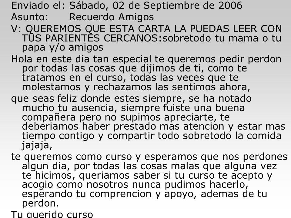 Enviado el: Sábado, 02 de Septiembre de 2006 Asunto: Recuerdo Amigos V: QUEREMOS QUE ESTA CARTA LA PUEDAS LEER CON TUS PARIENTES CERCANOS:sobretodo tu