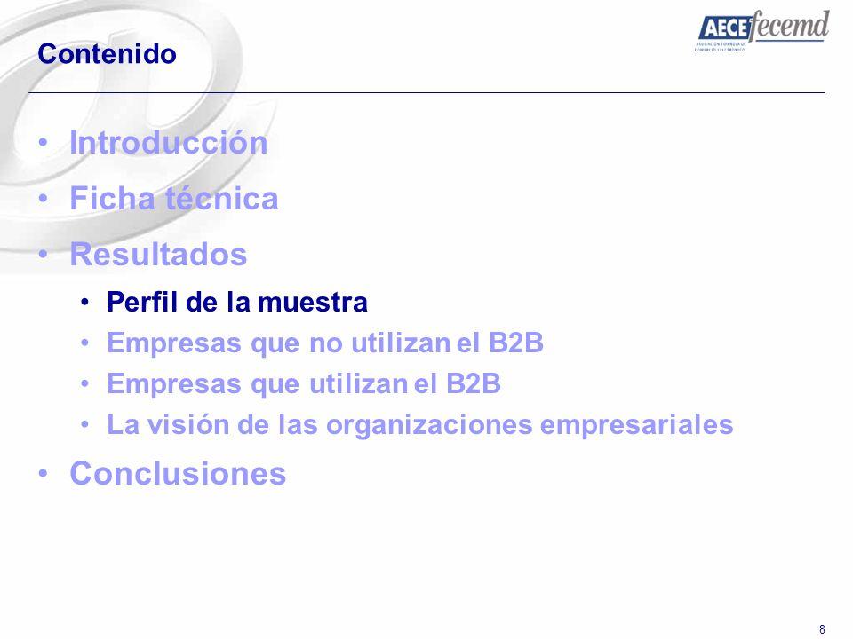 8 Contenido Introducción Ficha técnica Resultados Perfil de la muestra Empresas que no utilizan el B2B Empresas que utilizan el B2B La visión de las o