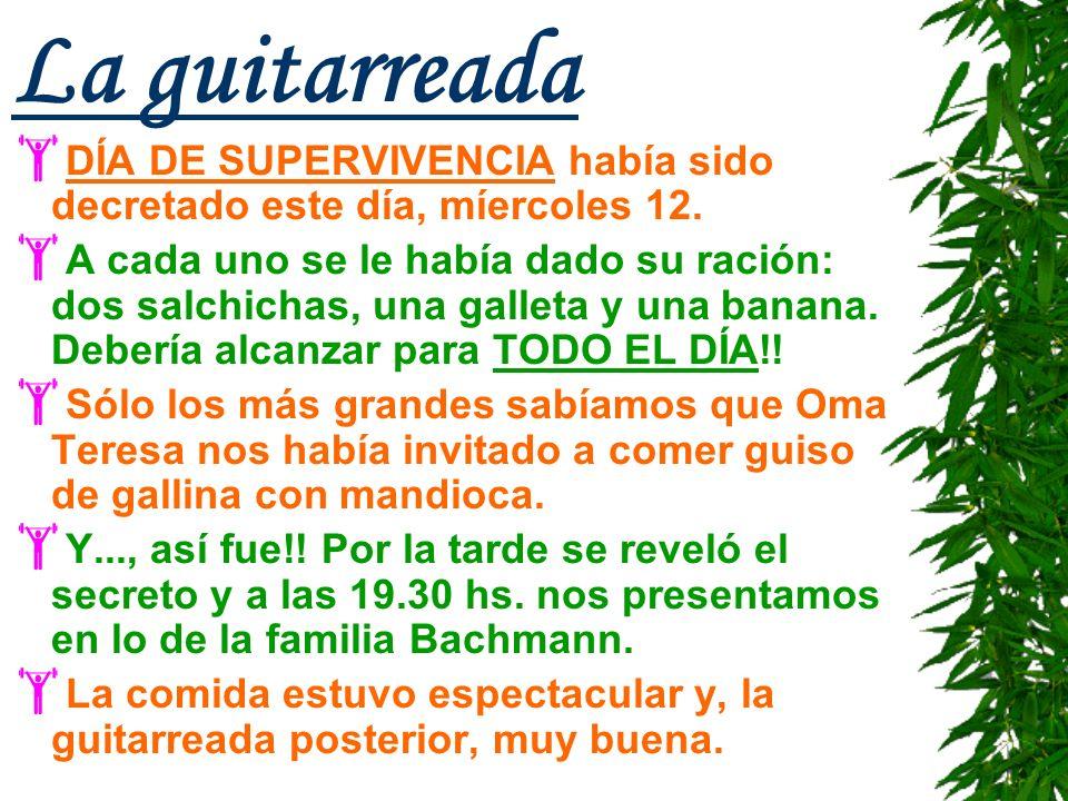 La guitarreada DÍA DE SUPERVIVENCIA había sido decretado este día, míercoles 12. A cada uno se le había dado su ración: dos salchichas, una galleta y
