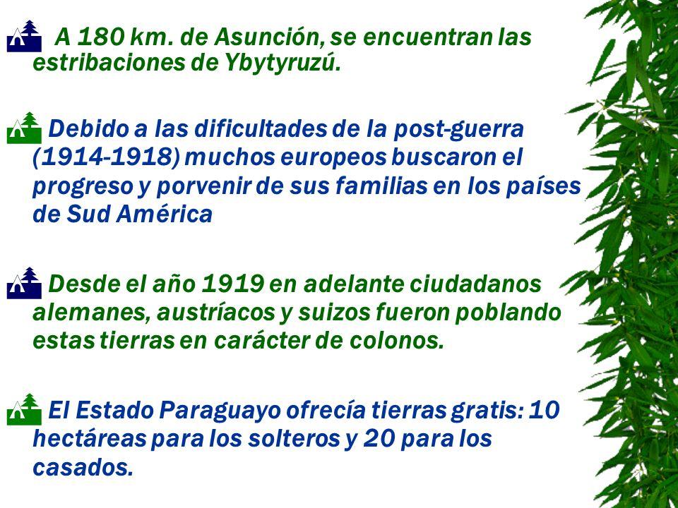 A 180 km. de Asunción, se encuentran las estribaciones de Ybytyruzú. Debido a las dificultades de la post-guerra (1914-1918) muchos europeos buscaron