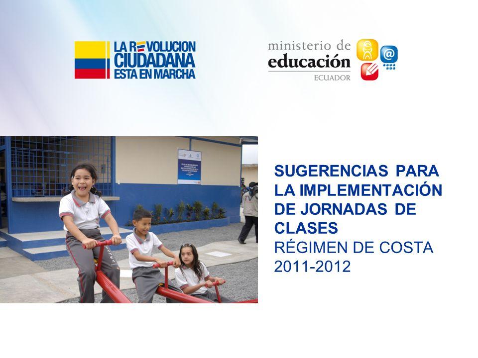 SUGERENCIAS PARA LA IMPLEMENTACIÓN DE JORNADAS DE CLASES RÉGIMEN DE COSTA 2011-2012