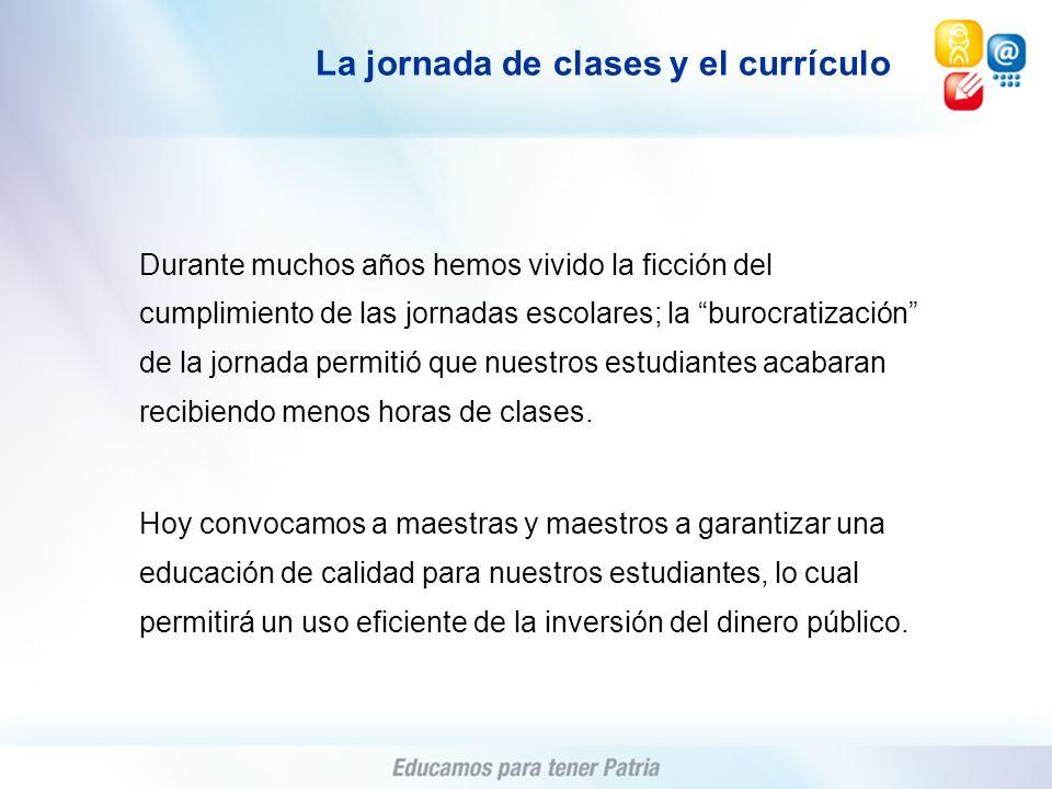 La jornada de clases y el currículo Durante muchos años hemos vivido la ficción del cumplimiento de las jornadas escolares; la burocratización de la j