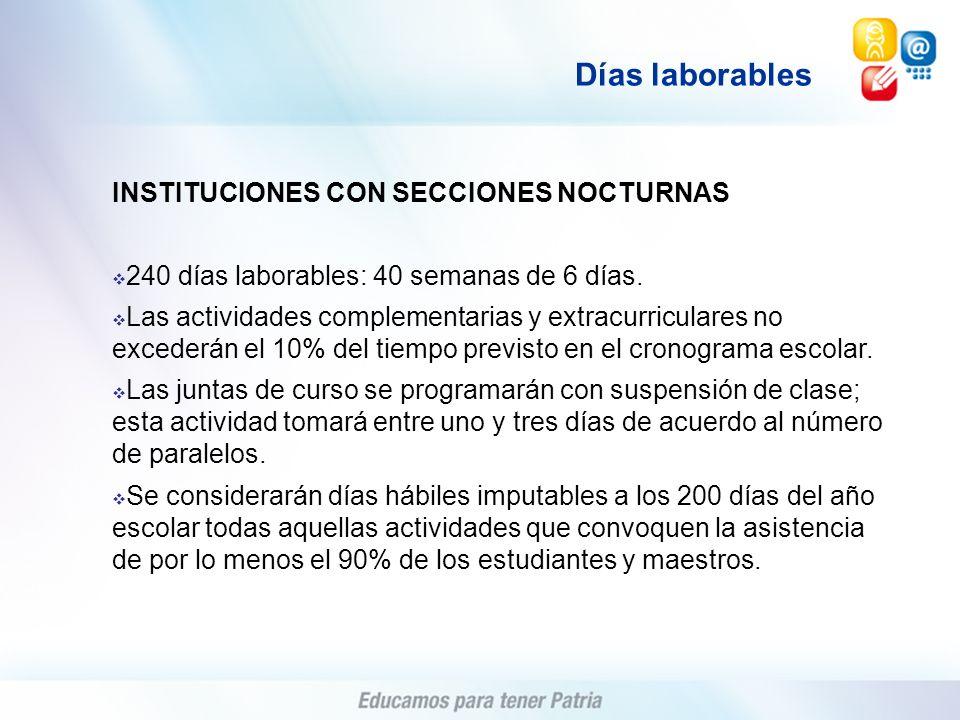INSTITUCIONES CON SECCIONES NOCTURNAS 240 días laborables: 40 semanas de 6 días. Las actividades complementarias y extracurriculares no excederán el 1