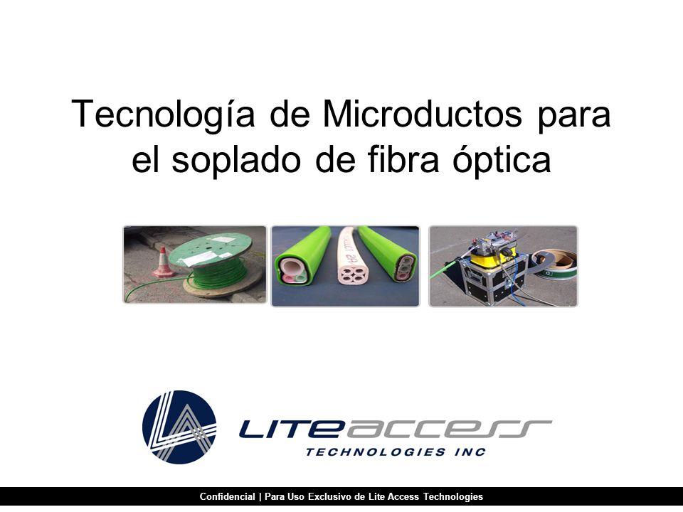Tecnología de Microductos para el soplado de fibra óptica Confidencial | Para Uso Exclusivo de Lite Access Technologies