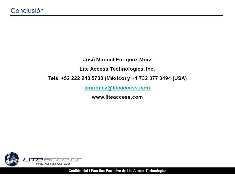 Confidencial | Para Uso Exclusivo de Lite Access Technologies Conclusión José Manuel Enriquez Mora Lite Access Technologies, Inc. Tels. +52 222 243 57