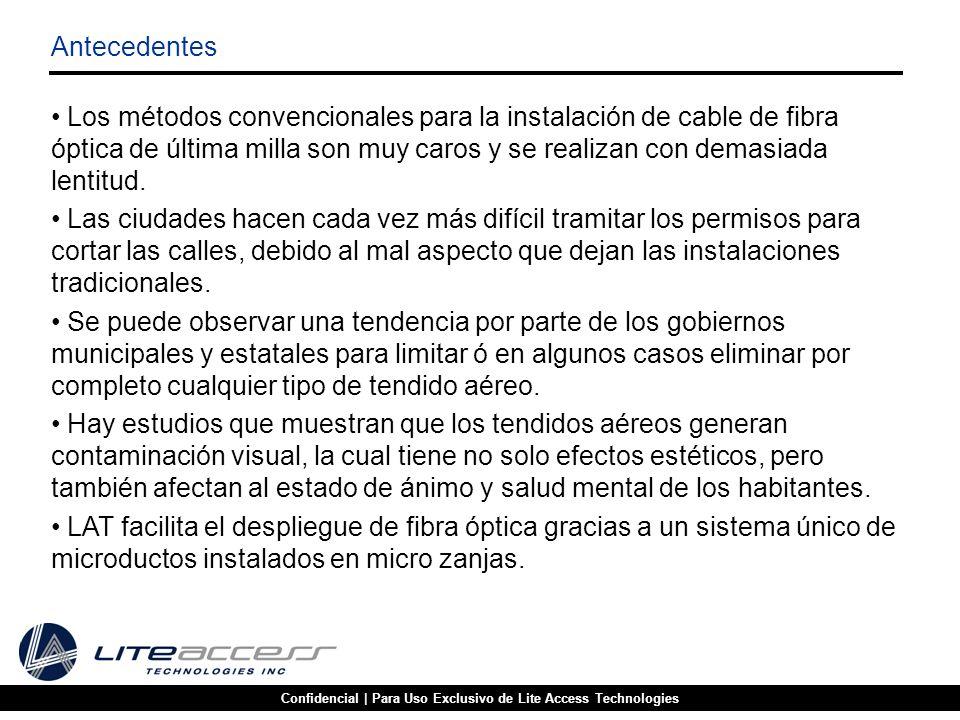 Confidencial   Para Uso Exclusivo de Lite Access Technologies La Tecnología de Microductos de LAT se resume a cuatro procesos: Tecnología de Microductos Cortado de Micro Zanja Instalación de Microducto Soplado de Fibra Relleno de Micro Zanja
