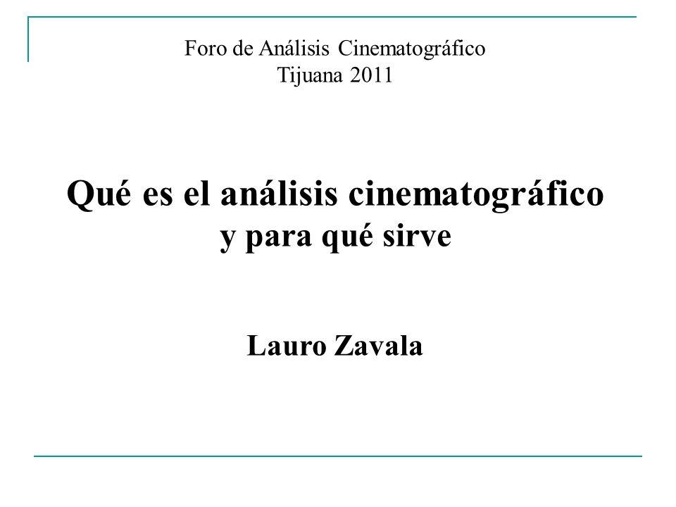 Foro de Análisis Cinematográfico Tijuana 2011 Qué es el análisis cinematográfico y para qué sirve Lauro Zavala