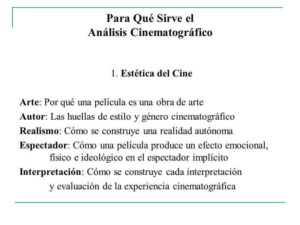 Para Qué Sirve el Análisis Cinematográfico 1. Estética del Cine Arte: Por qué una película es una obra de arte Autor: Las huellas de estilo y género c