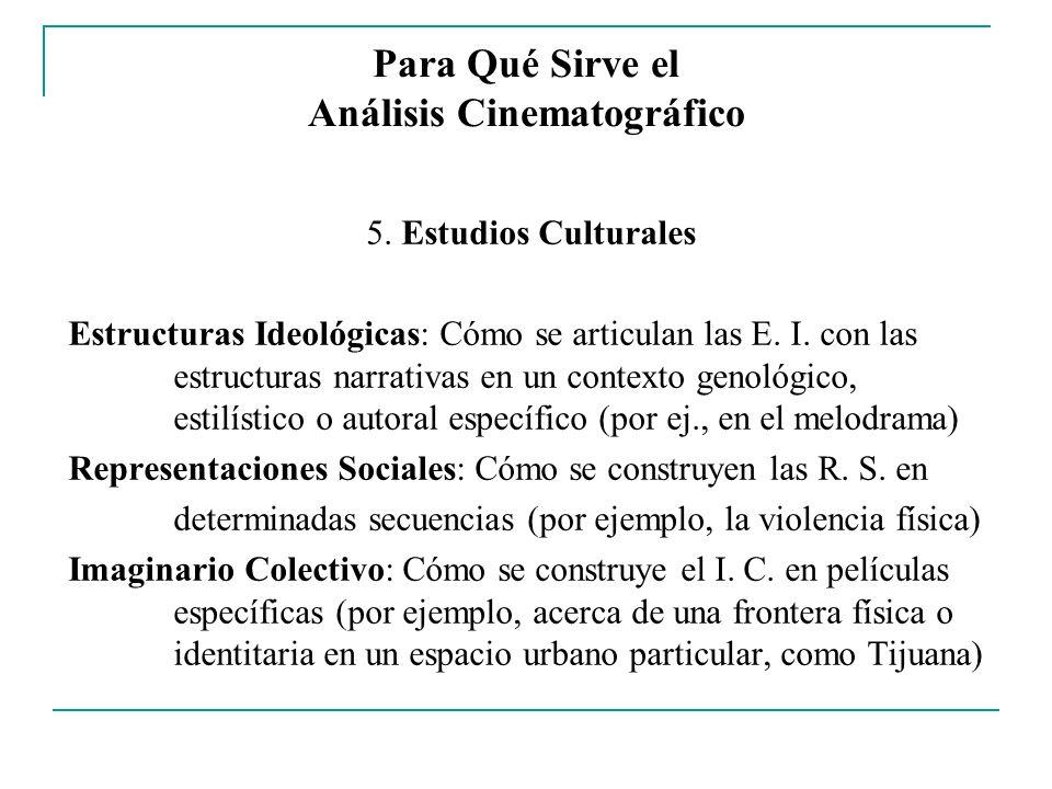 Para Qué Sirve el Análisis Cinematográfico 5. Estudios Culturales Estructuras Ideológicas: Cómo se articulan las E. I. con las estructuras narrativas