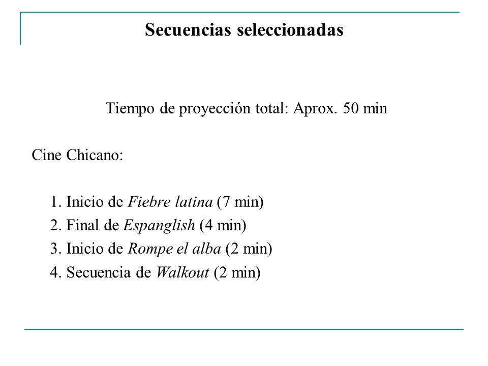 Secuencias seleccionadas Tiempo de proyección total: Aprox. 50 min Cine Chicano: 1. Inicio de Fiebre latina (7 min) 2. Final de Espanglish (4 min) 3.