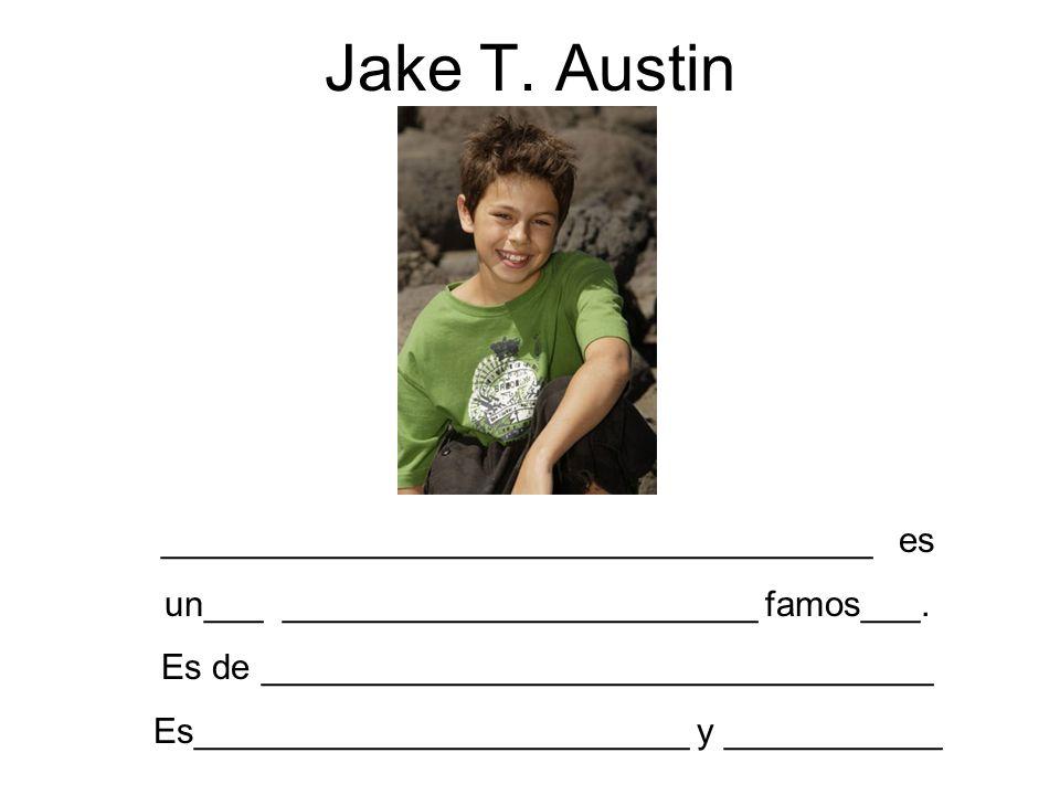 Jake T. Austin ____________________________________ es un___ ________________________ famos___. Es de __________________________________ Es___________