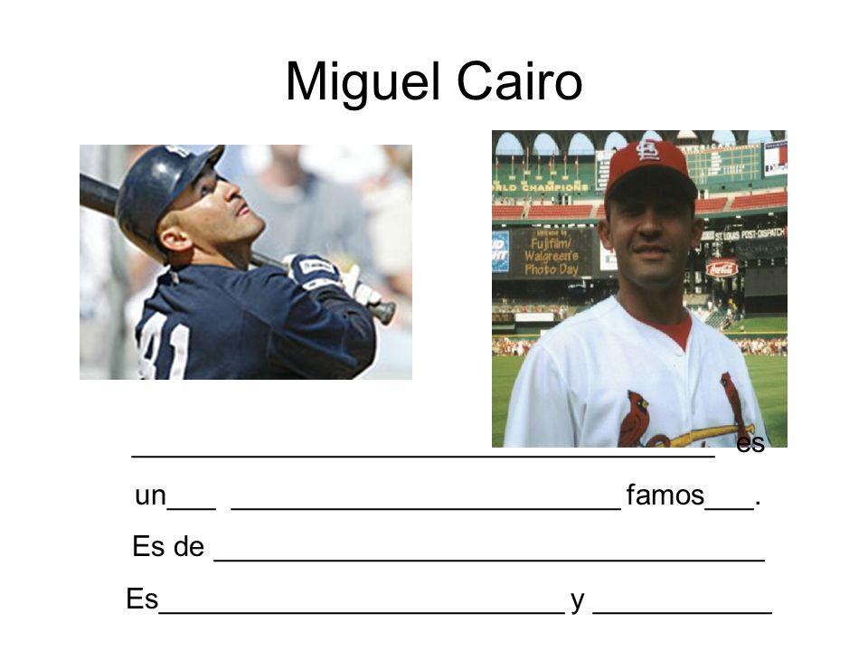 Miguel Cairo ____________________________________ es un___ ________________________ famos___. Es de __________________________________ Es_____________