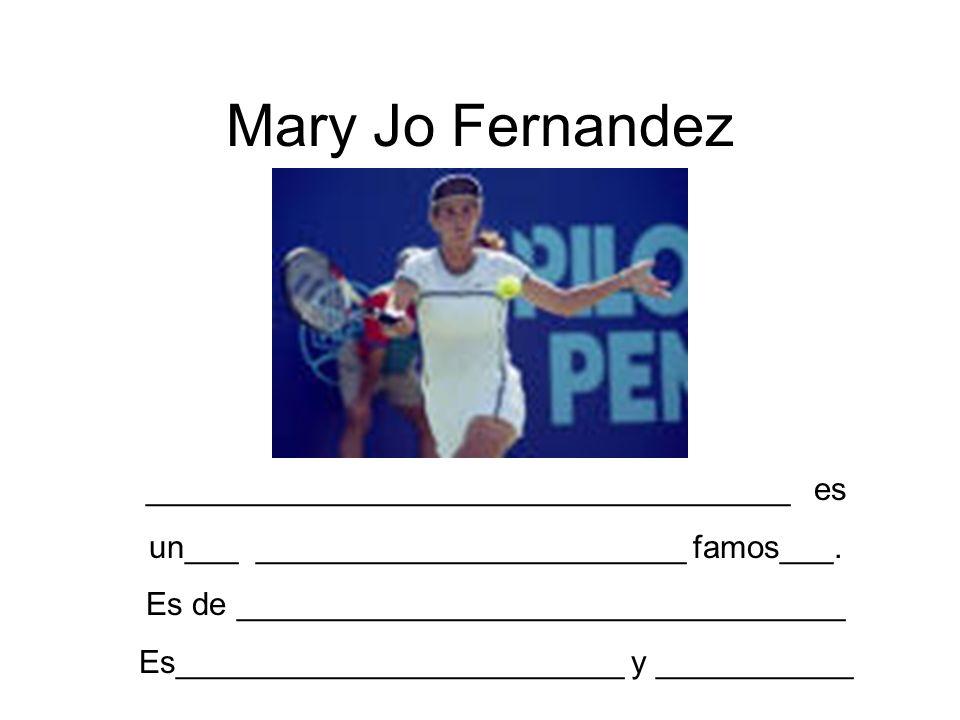 Mary Jo Fernandez ____________________________________ es un___ ________________________ famos___. Es de __________________________________ Es________