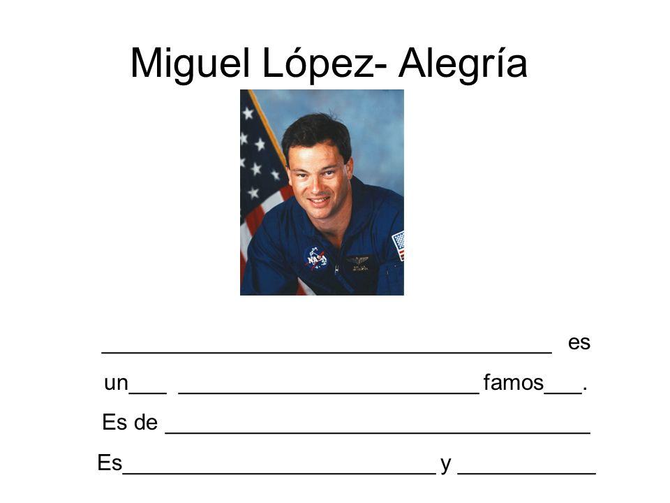 Miguel López- Alegría ____________________________________ es un___ ________________________ famos___. Es de __________________________________ Es____