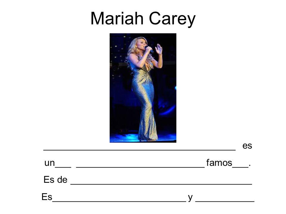 Mariah Carey ____________________________________ es un___ ________________________ famos___. Es de __________________________________ Es_____________