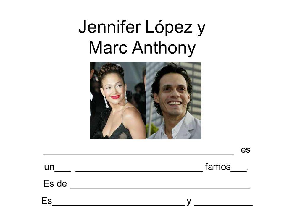 Jennifer López y Marc Anthony ____________________________________ es un___ ________________________ famos___. Es de _________________________________