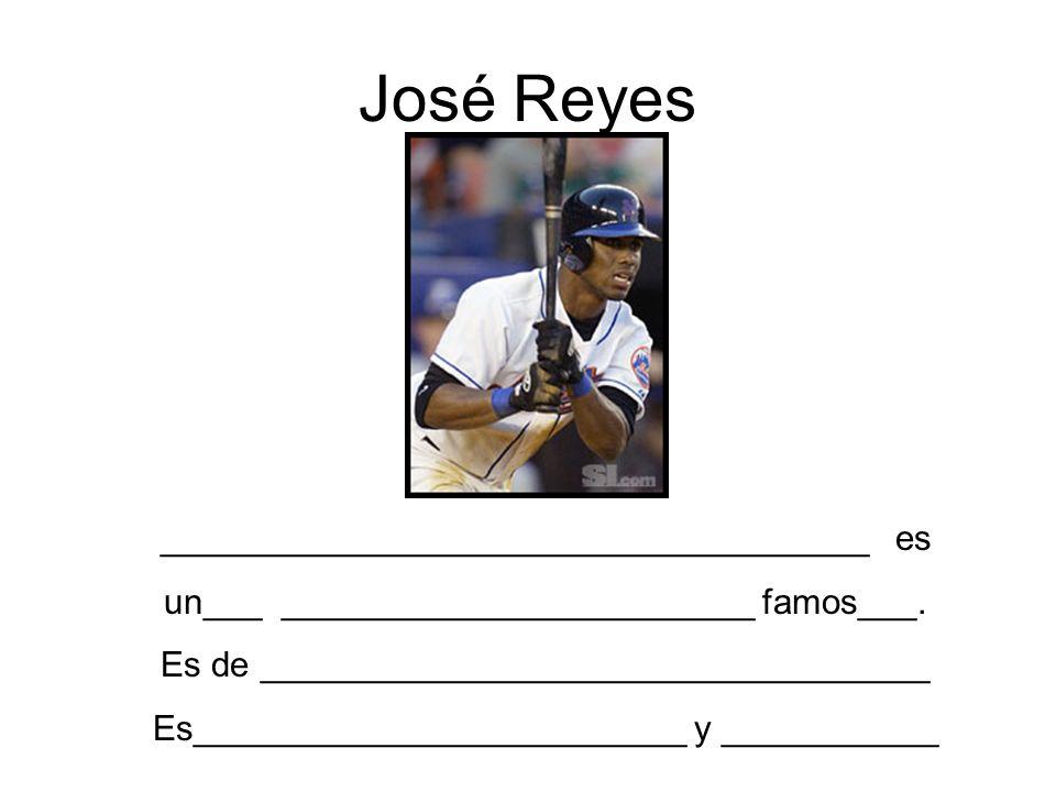 José Reyes ____________________________________ es un___ ________________________ famos___. Es de __________________________________ Es_______________