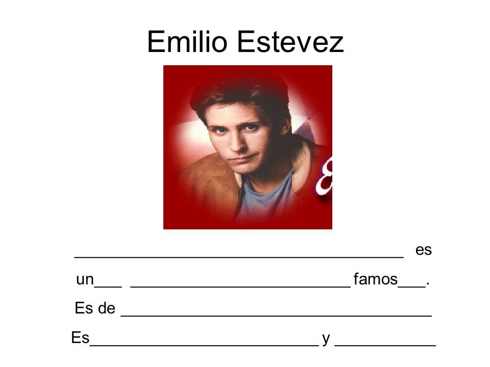Emilio Estevez ____________________________________ es un___ ________________________ famos___. Es de __________________________________ Es___________