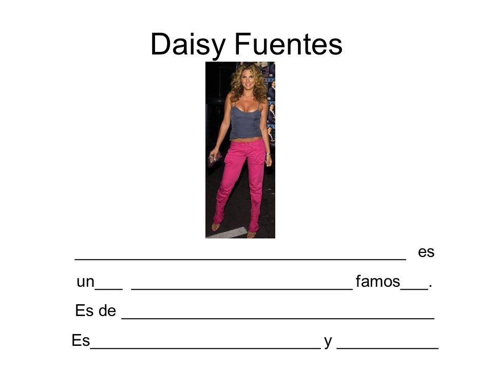 Daisy Fuentes ____________________________________ es un___ ________________________ famos___. Es de __________________________________ Es____________