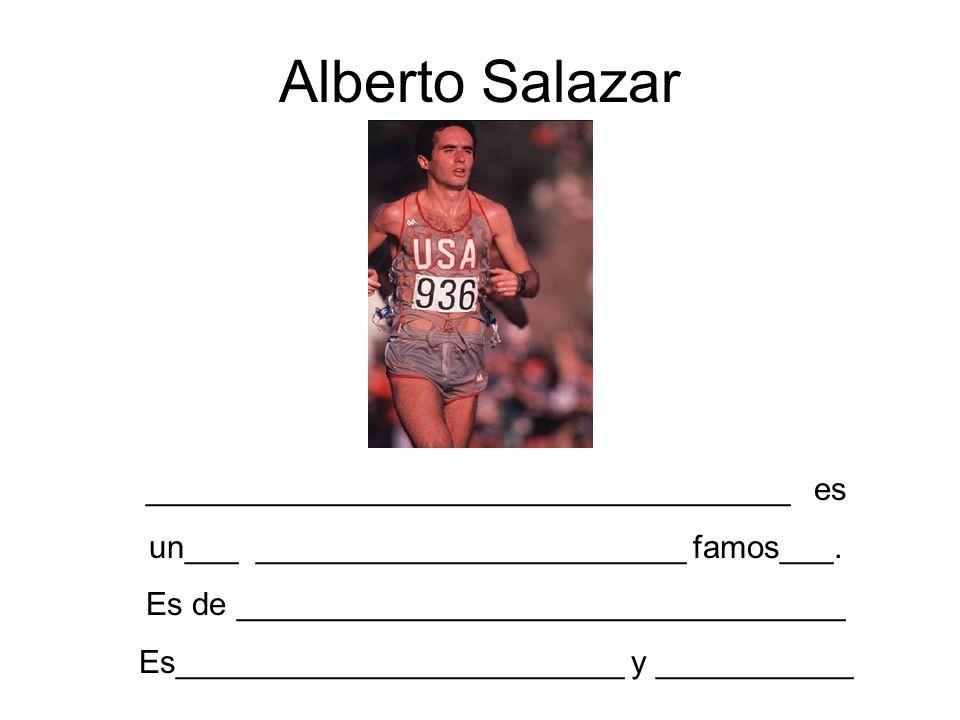 Alberto Salazar ____________________________________ es un___ ________________________ famos___. Es de __________________________________ Es__________