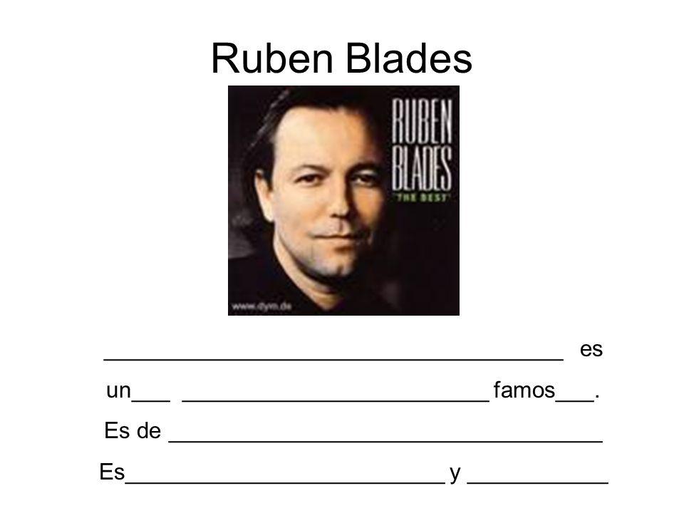 Ruben Blades ____________________________________ es un___ ________________________ famos___. Es de __________________________________ Es_____________