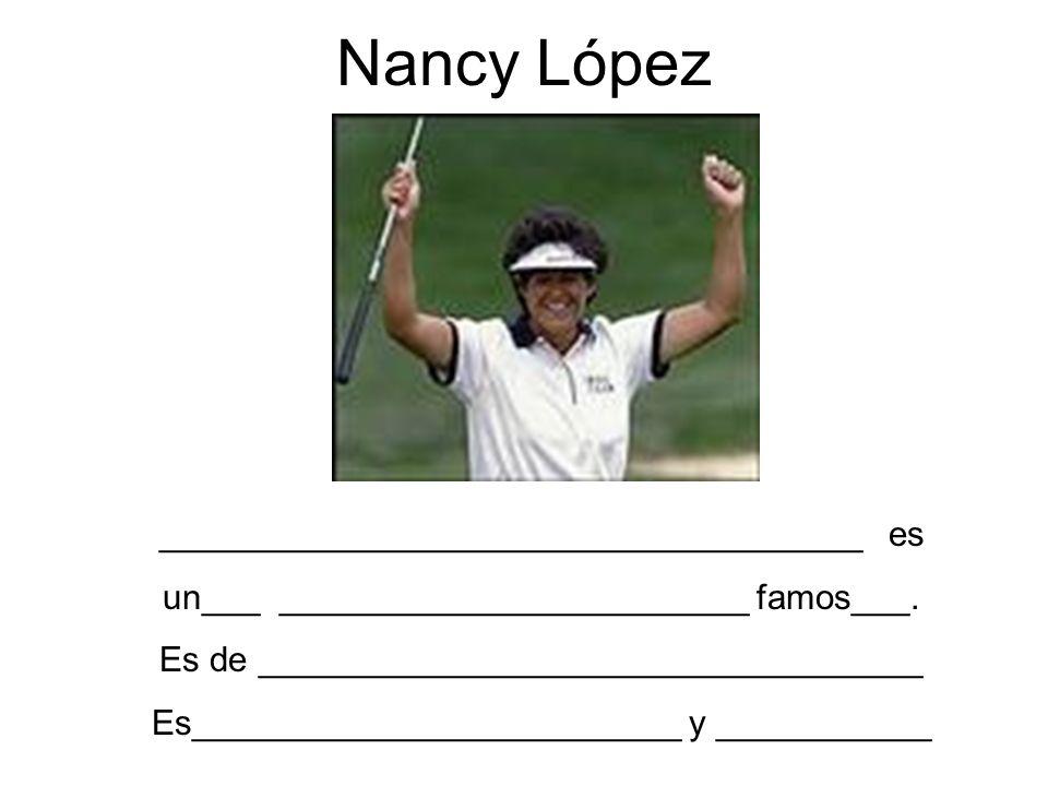 Nancy López ____________________________________ es un___ ________________________ famos___. Es de __________________________________ Es______________