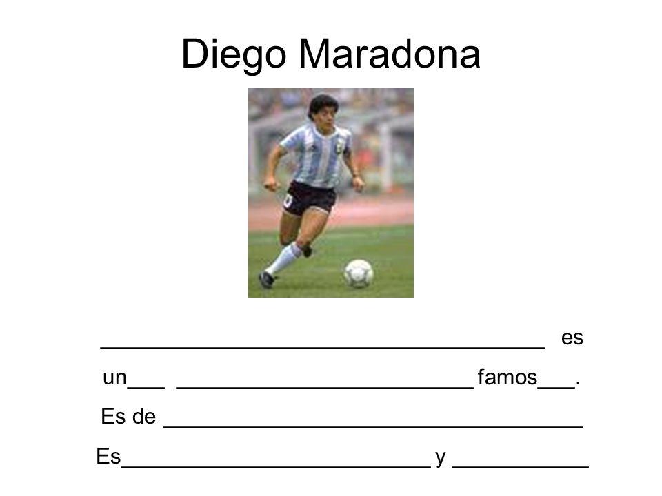 Diego Maradona ____________________________________ es un___ ________________________ famos___. Es de __________________________________ Es___________