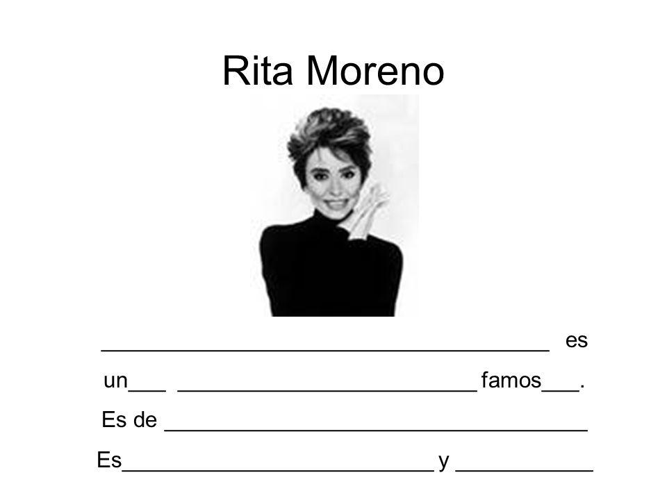 Rita Moreno ____________________________________ es un___ ________________________ famos___. Es de __________________________________ Es______________