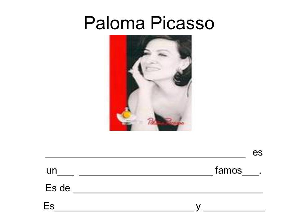 Paloma Picasso ____________________________________ es un___ ________________________ famos___. Es de __________________________________ Es___________