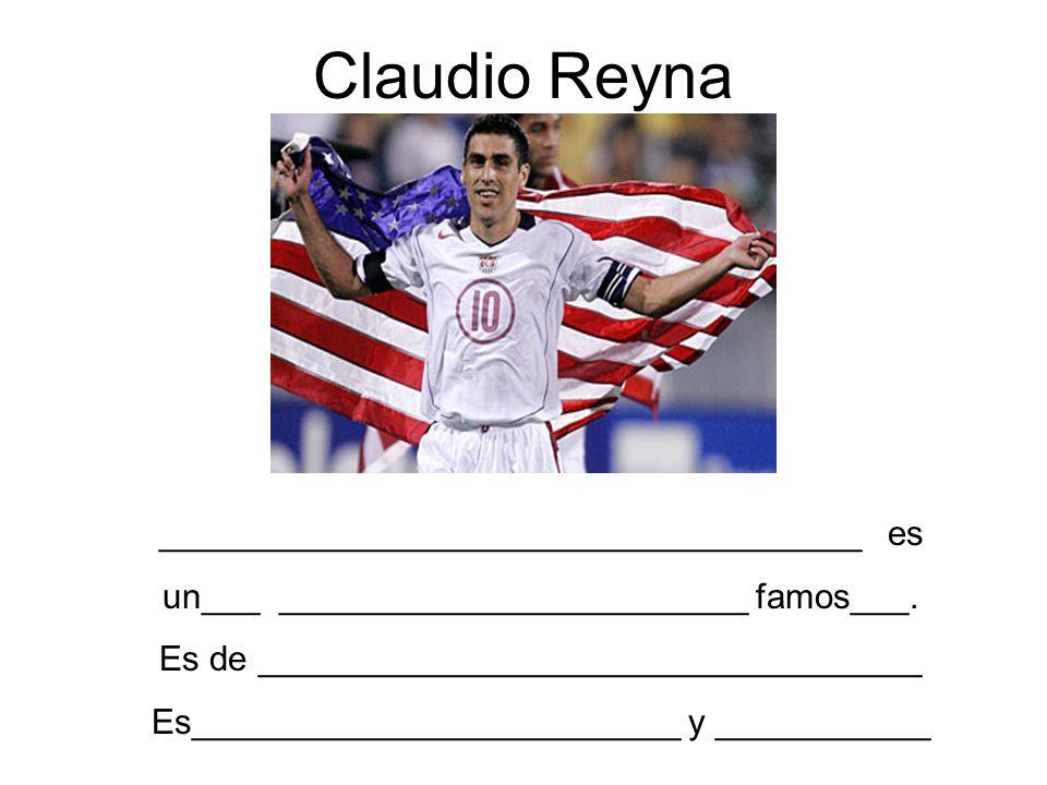 Claudio Reyna ____________________________________ es un___ ________________________ famos___. Es de __________________________________ Es____________